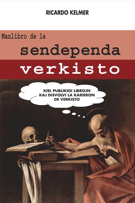 Manlibro de la sendependa verkisto: kiel publikigi librojn kaj disvolvi la karieron de verkisto